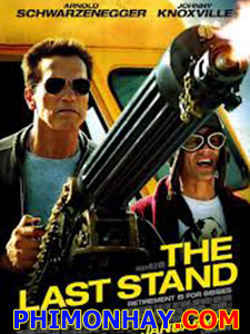 Chốt Chặn Cuối Cùng The Last Stand.Diễn Viên: Arnold Schwarzenegger,Forest Whitaker,Johnny Knoxville