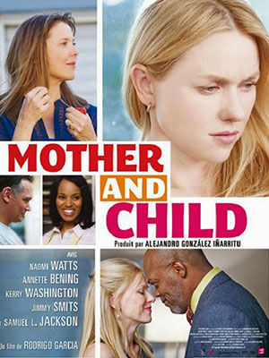 Tình Mẫu Tử Mother And Child.Diễn Viên: Alexandria M Salling,Connor Kramme,Annette Bening,Eileen Ryan,Samuel L Jackson,Naomi Watts