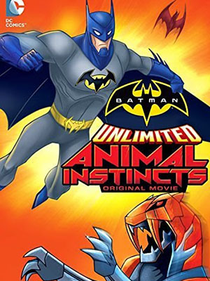 Bản Năng Thú Tính Batman Unlimited: Animal Instincts.Diễn Viên: Laura Bailey,Chris Diamantopoulos,Alastair Duncan