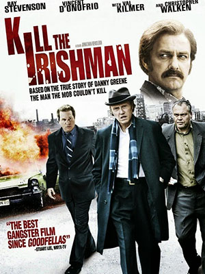 Thanh Toán Trùm Mafia Kill The Irishman.Diễn Viên: Ray Stevenson,Vincent Donofrio,Val Kilmer,Christopher Walken,Linda Cardellini,Tony Darrow,Robert