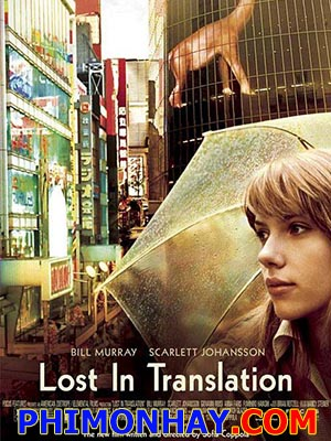 Lạc Lối Ở Tokyo Lost In Translation.Diễn Viên: Giovanni Ribisi,Scarlett Johansson,Bill Murray