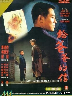 Lá Thư Cho Phụ Thân My Father Is A Hero.Diễn Viên: Jet Li,Anita Mui,Mo Tse,Lý Liên Kiệt