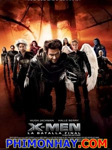 Dị Nhân 3 X Men 3.Diễn Viên: Hugh Jackman,Halle Berry,Ian Mckellen,Patrick Stewart,Famke Janssen