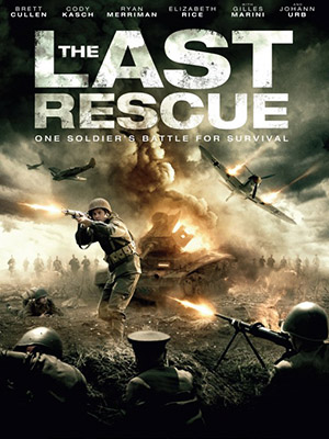 Cuộc Giải Cứu Cuối Cùng The Last Rescue.Diễn Viên: Brett Cullen,Cody Kasch,Gilles Marini