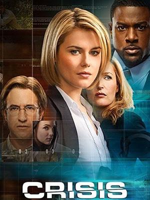 Cuộc Khủng Hoảng Phần 1 Crisis Season 1.Diễn Viên: Dermot Mulroney,Rachael Taylor,Lance Gross