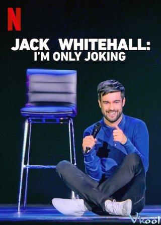 Tôi Chỉ Đùa Thôi - Jack Whitehall: Im Only Joking