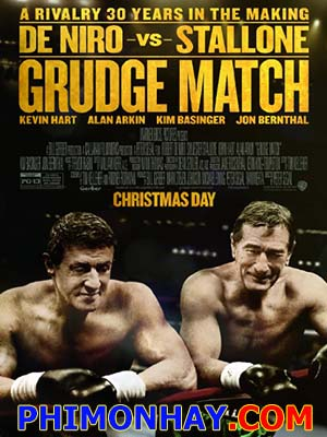 Trận Đấu Không Mong Muốn Grudge Match.Diễn Viên: Robert De Niro,Sylvester Stallone,Kim Basinger