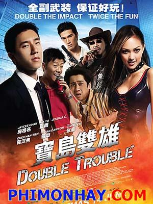 Bảo Đảo Song Hùng Double Trouble.Diễn Viên: Hạ Vũ,Phòng Tổ Minh,Jessica C,Đặng Gia Giai