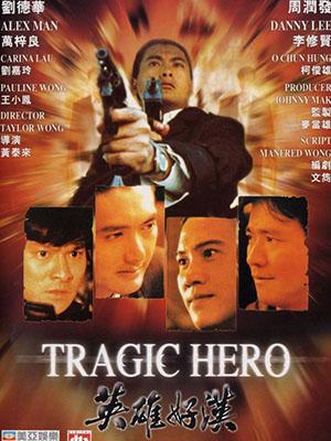 Anh Hùng Hảo Hán Tragic Hero.Diễn Viên: Yun,Fat Chow,Andy Lau,Alex Man
