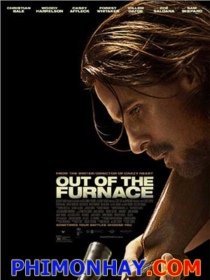 Đi Tìm Công Lý Out Of The Furnace.Diễn Viên: Christian Bale,Casey Affleck,Zoe Saldana