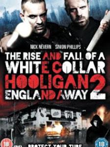 Băng Đảng: England Away - White Collar Hooligan 2 Chưa Sub (2013)