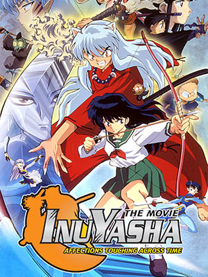 Inuyasha Movie 1: Affections Touching Across Time Love That Transcends Time: Toki Wo Koeru Omoi.Diễn Viên: Kokoro Kikuchi,Daisuke Kishio,Takeshi Kusao