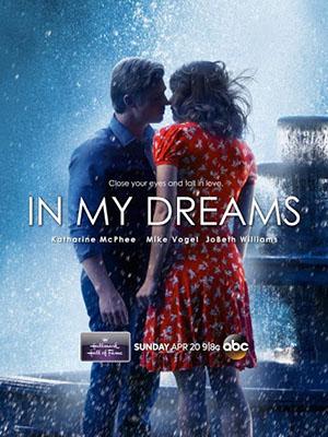 Giấc Mơ Tình Yêu In My Dreams.Diễn Viên: Katharine Mcphee,Mike Vogel,Jobeth Williams