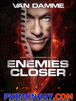 Cận Kề Kẻ Thù Enemies Closer.Diễn Viên: Jean,Claude Van Damme,Orlando Jones,Tom Everett Scott