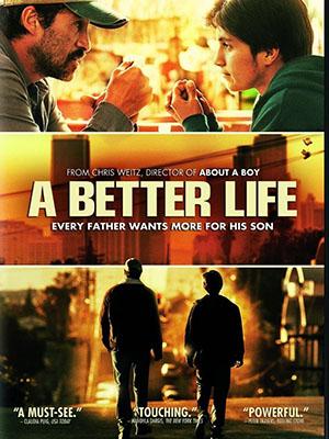 Cuộc Sống Tốt Đẹp A Better Life.Diễn Viên: Demian Bichir,José Julián,Eddie Piolin Sotelo