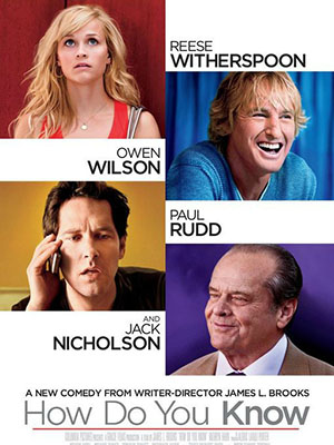 Làm Sao Em Biết How Do You Know.Diễn Viên: Reese Witherspoon,Paul Rudd,Owen Wilson,Jack Nicholson,Kathryn Hahn,Mark Linn,Baker