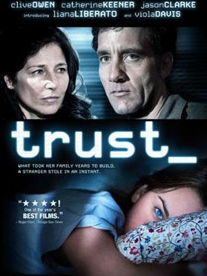 Chân Dung Kẻ Thủ Ác Niềm Tin Cuộc Sống: Trust.Diễn Viên: Clive Owen,Catherine Keener,Liana Liberato