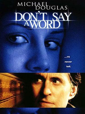 Không Được Hé Môi Dont Say A Word.Diễn Viên: Michael Douglas,Sean Bean,Brittany Murphy,Skye Mccole Bartusiak,Guy Torry,Jennifer Esposito