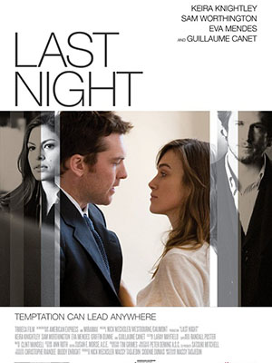Đêm Tình Cuối Last Night.Diễn Viên: Keira Knightley,Eva Mendes,Sam Worthington,Guillaume Canet,Scott Adsit