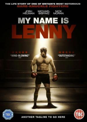 Đời Võ Sĩ My Name Is Lenny.Diễn Viên: Josh Helman,Michael Bisping,Chanel Cresswell