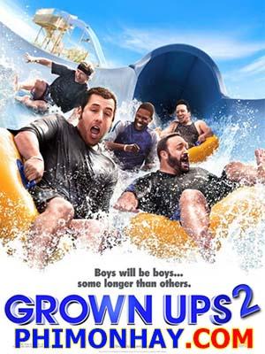 Những Đứa Trẻ To Xác 2 Grown Ups 2.Diễn Viên: Adam Sandler,Kevin James,Chris Rock