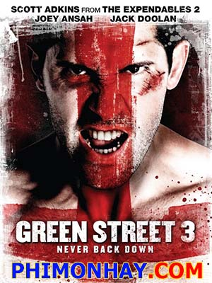 Không Chùn Bước 3 Green Street 3: Never Back Down.Diễn Viên: Scott Adkins,Joey Ansah,James Backhouse