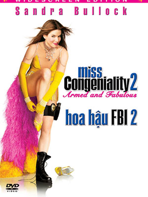 Hoa Hậu Fbi 2 Miss Congeniality 2: Armed & Fabulous.Diễn Viên: Sandra Bullock,Regina King,Enrique Murciano,William Shatner,Heather Burns