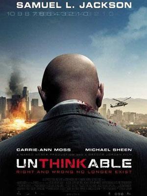Điều Không Tưởng Unthinkable.Diễn Viên: Samuel L Jackson,Carrie,Anne Moss,Michael Sheen,Stephen Root