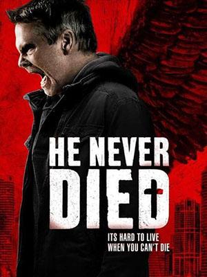 Kẻ Bất Tử He Never Died.Diễn Viên: Henry Rollins,Booboo Stewart,Jordan Todosey,Steven Ogg