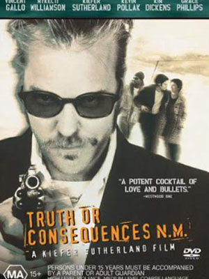 Trốn Chạy Truth Or Consequences, N.m.Diễn Viên: Kiefer Sutherland,Kim Dickens,Vincent Gallo