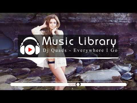 [No Copyright Music] Dj Quads - Everywhere I Go