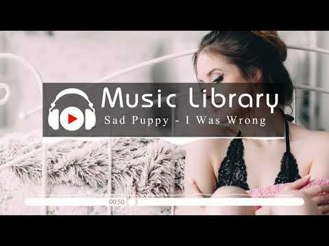 [No Copyright Music] Sad Puppy - I Was Wrong